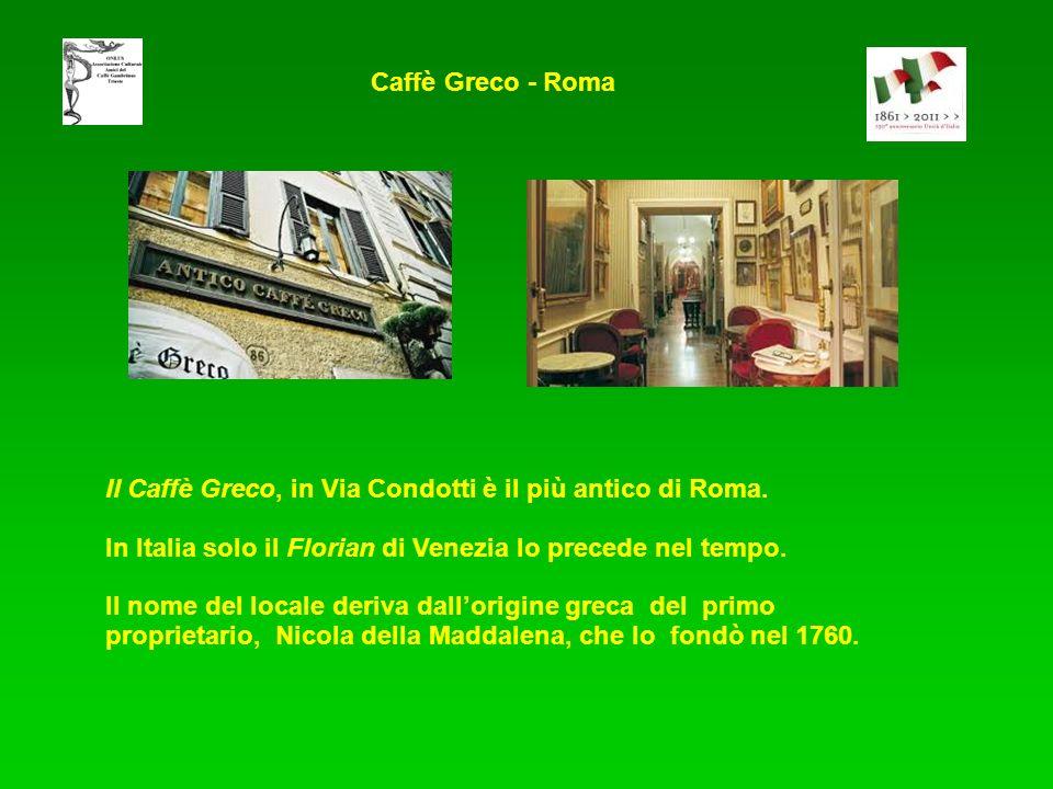 Caffè Greco - Roma Il Caffè Greco, in Via Condotti è il più antico di Roma. In Italia solo il Florian di Venezia lo precede nel tempo. Il nome del loc