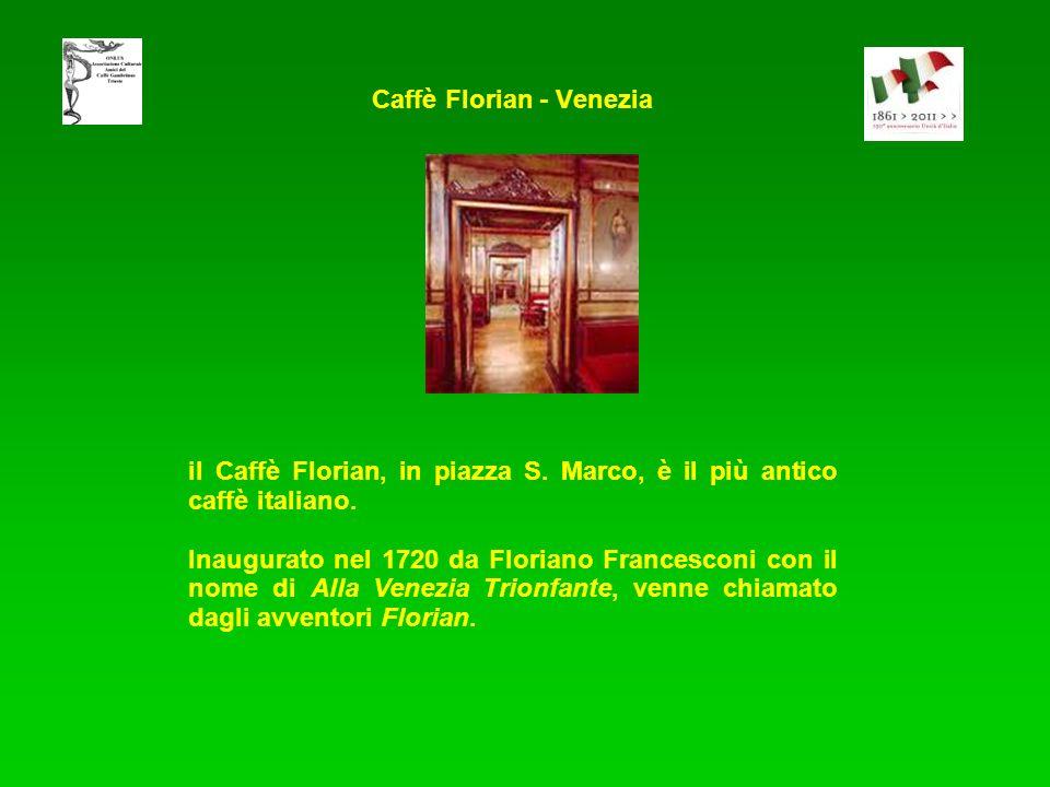 Caffè Florian - Venezia il Caffè Florian, in piazza S. Marco, è il più antico caffè italiano. Inaugurato nel 1720 da Floriano Francesconi con il nome