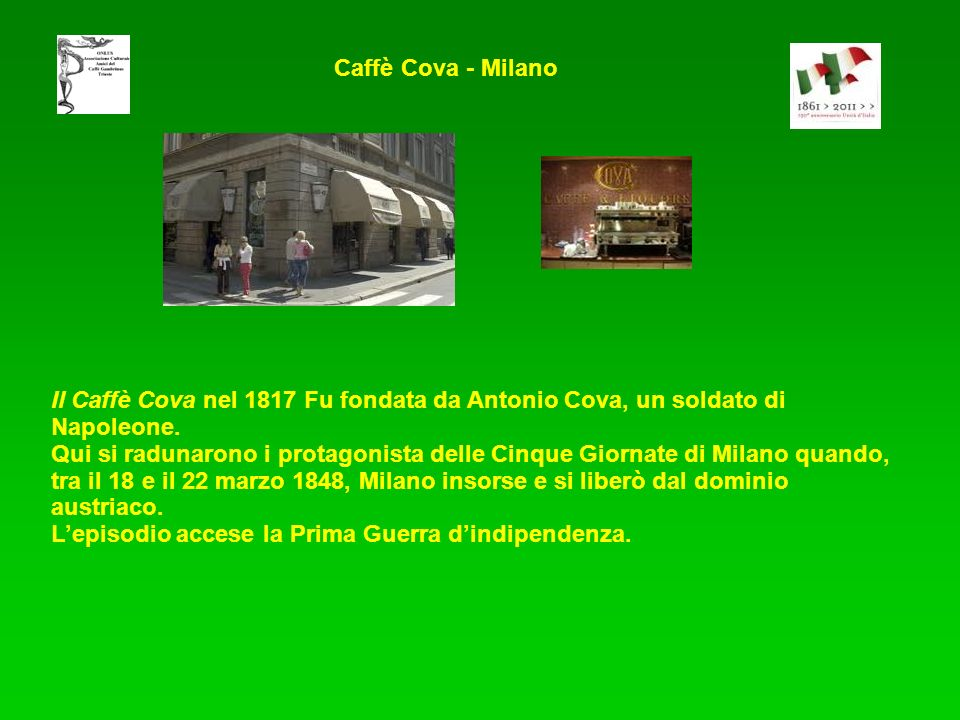 Il Caffè Cova nel 1817 Fu fondata da Antonio Cova, un soldato di Napoleone. Qui si radunarono i protagonista delle Cinque Giornate di Milano quando, t
