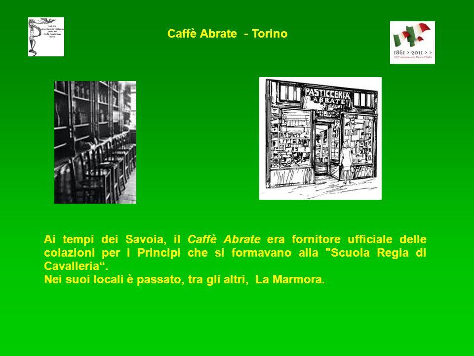 Caffè Abrate - Torino Ai tempi dei Savoia, il Caffè Abrate era fornitore ufficiale delle colazioni per i Principi che si formavano alla Scuola Regia di Cavalleria.