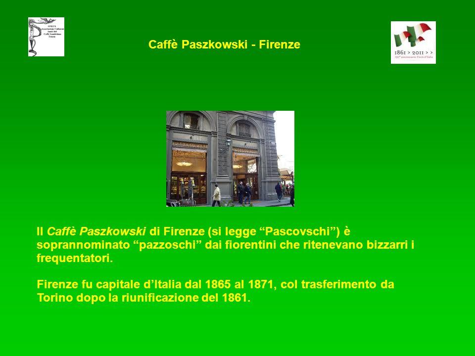 Il Caffè Paszkowski di Firenze (si legge Pascovschi) è soprannominato pazzoschi dai fiorentini che ritenevano bizzarri i frequentatori. Firenze fu cap