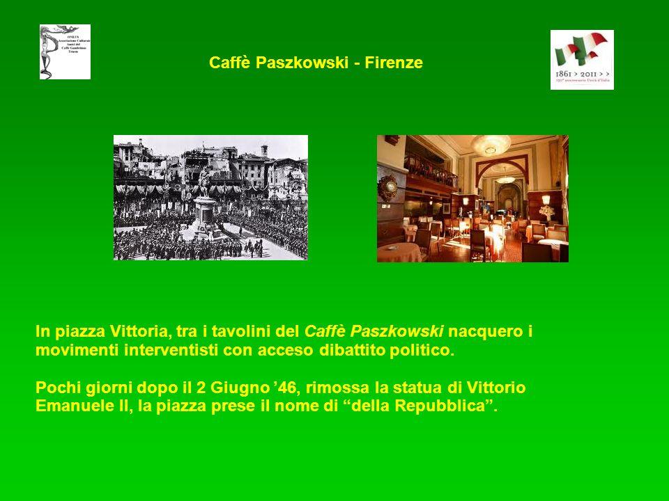 In piazza Vittoria, tra i tavolini del Caffè Paszkowski nacquero i movimenti interventisti con acceso dibattito politico. Pochi giorni dopo il 2 Giugn