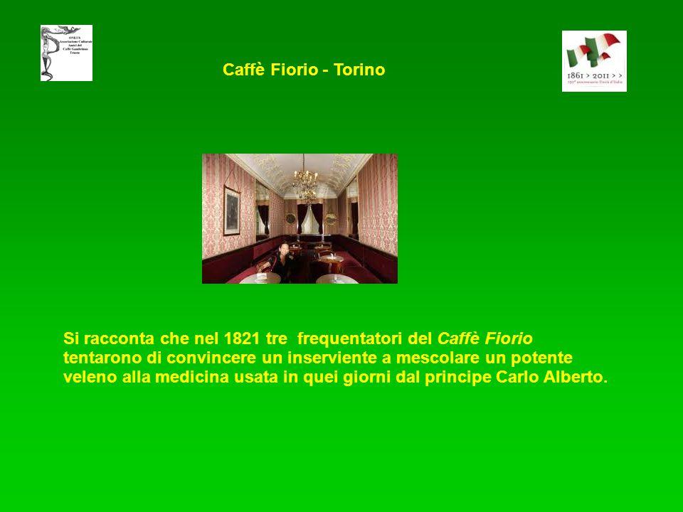 Si racconta che nel 1821 tre frequentatori del Caffè Fiorio tentarono di convincere un inserviente a mescolare un potente veleno alla medicina usata in quei giorni dal principe Carlo Alberto.