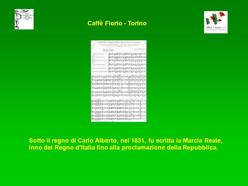 Sotto il regno di Carlo Alberto, nel 1831, fu scritta la Marcia Reale, inno del Regno d'Italia fino alla proclamazione della Repubblica. Caffè Fiorio