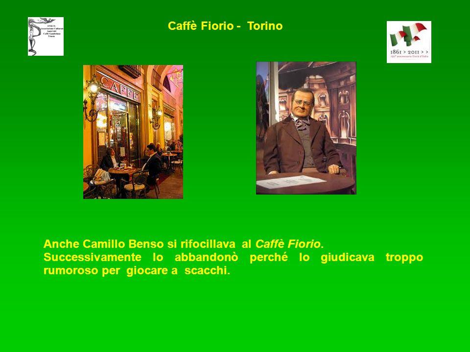 Anche Camillo Benso si rifocillava al Caffè Fiorio. Successivamente lo abbandonò perché lo giudicava troppo rumoroso per giocare a scacchi. Caffè Fior