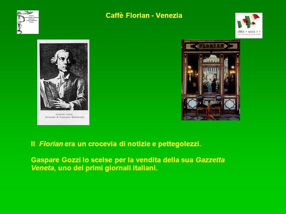 Il Florian era un crocevia di notizie e pettegolezzi. Gaspare Gozzi lo scelse per la vendita della sua Gazzetta Veneta, uno dei primi giornali italian