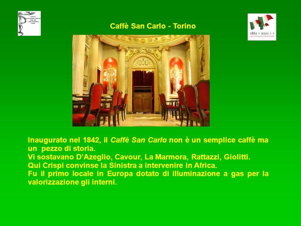Caffè San Carlo - Torino Inaugurato nel 1842, il Caffè San Carlo non è un semplice caffè ma un pezzo di storia. Vi sostavano DAzeglio, Cavour, La Marm