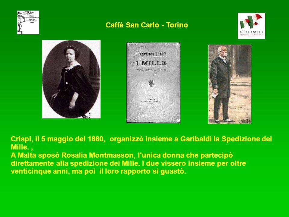 Caffè San Carlo - Torino Crispi, il 5 maggio del 1860, organizzò insieme a Garibaldi la Spedizione dei Mille., A Malta sposò Rosalia Montmasson, l unica donna che partecipò direttamente alla spedizione dei Mille.