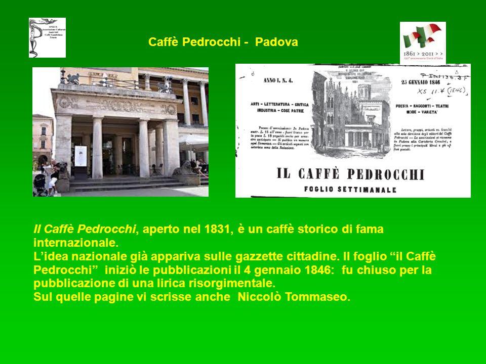 Caffè Pedrocchi - Padova Il Caffè Pedrocchi, aperto nel 1831, è un caffè storico di fama internazionale. Lidea nazionale già appariva sulle gazzette c