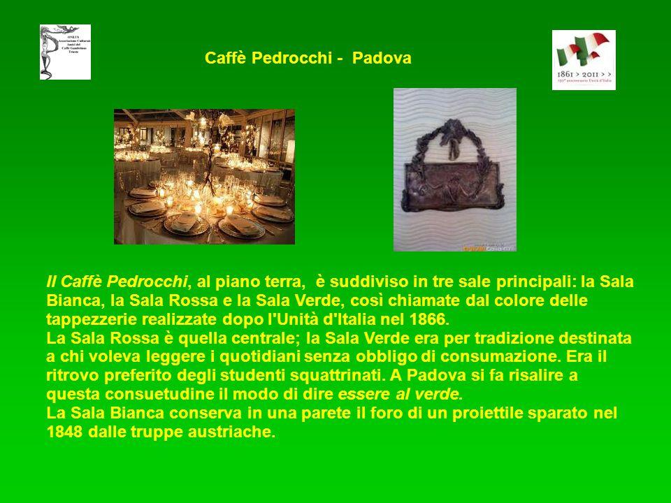 Caffè Pedrocchi - Padova Il Caffè Pedrocchi, al piano terra, è suddiviso in tre sale principali: la Sala Bianca, la Sala Rossa e la Sala Verde, così chiamate dal colore delle tappezzerie realizzate dopo l Unità d Italia nel 1866.