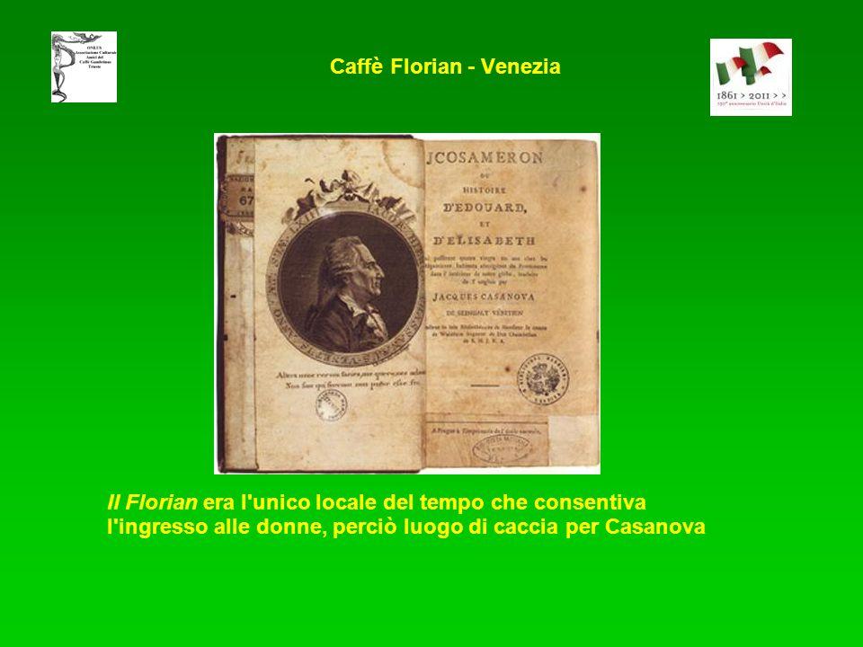 Il Florian era l unico locale del tempo che consentiva l ingresso alle donne, perciò luogo di caccia per Casanova Caffè Florian - Venezia