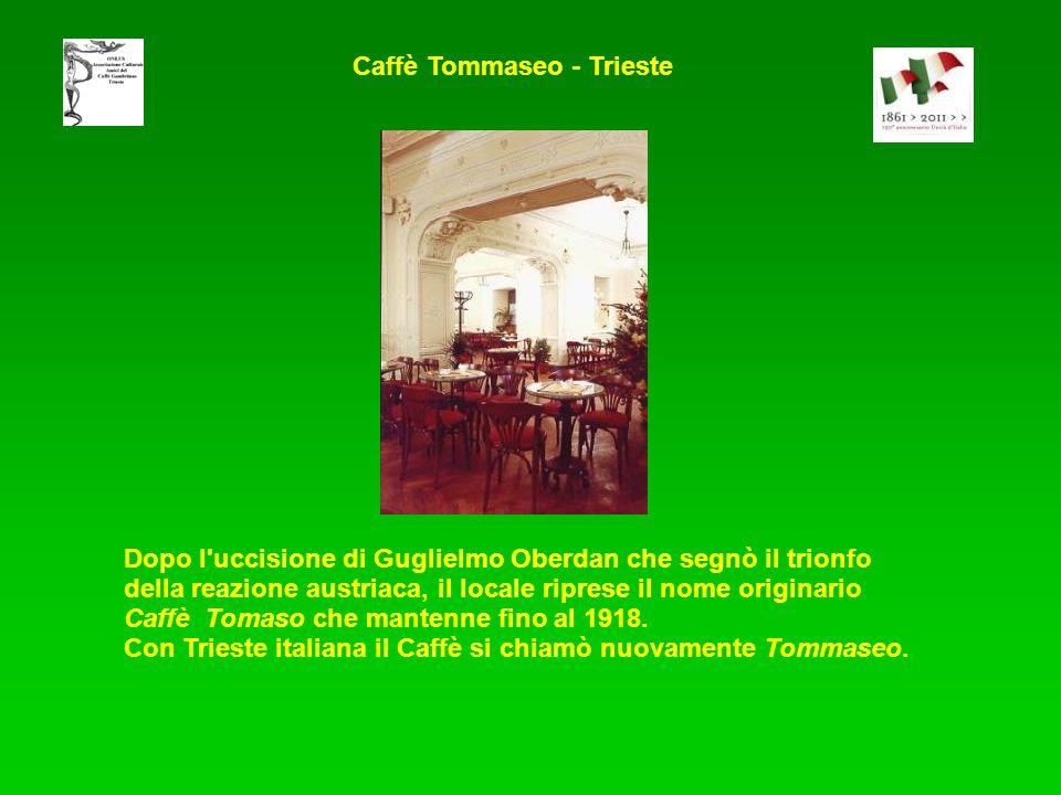 Dopo l uccisione di Guglielmo Oberdan che segnò il trionfo della reazione austriaca, il locale riprese il nome originario Caffè Tomaso che mantenne fino al 1918.