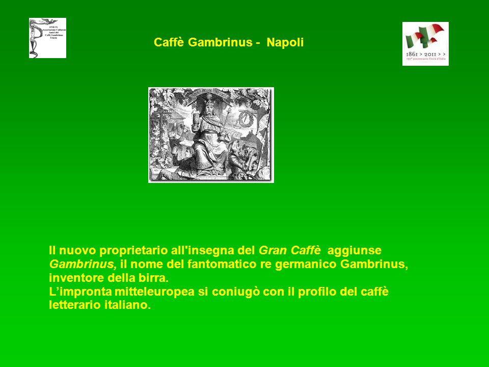Il nuovo proprietario all'insegna del Gran Caffè aggiunse Gambrinus, il nome del fantomatico re germanico Gambrinus, inventore della birra. Limpronta