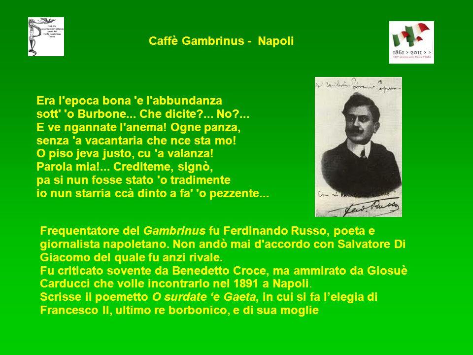Frequentatore del Gambrinus fu Ferdinando Russo, poeta e giornalista napoletano. Non andò mai d'accordo con Salvatore Di Giacomo del quale fu anzi riv