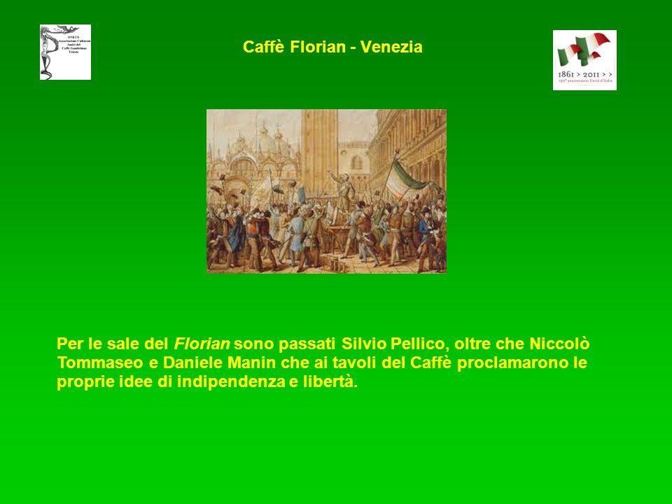 Per le sale del Florian sono passati Silvio Pellico, oltre che Niccolò Tommaseo e Daniele Manin che ai tavoli del Caffè proclamarono le proprie idee di indipendenza e libertà.