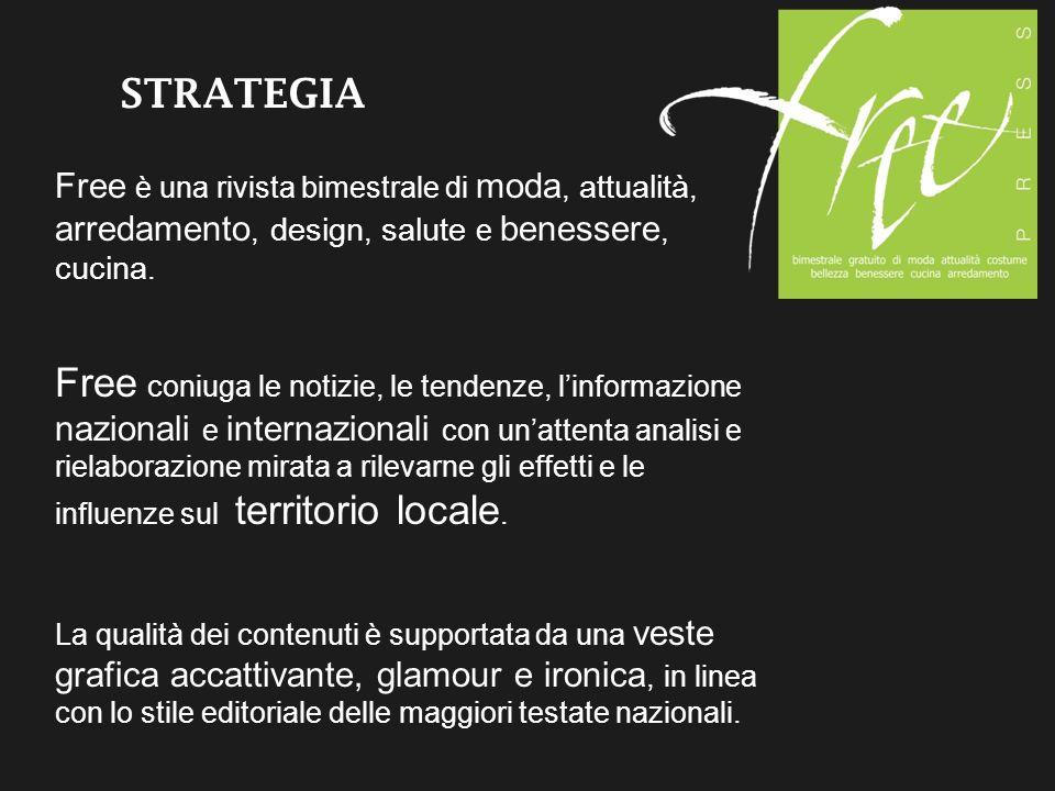 STRATEGIA Free è una rivista bimestrale di moda, attualità, arredamento, design, salute e benessere, cucina. Free coniuga le notizie, le tendenze, lin