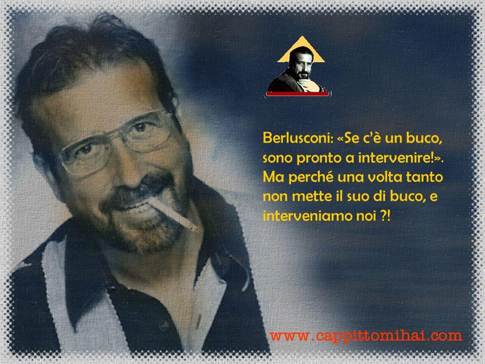 www.cappittomihai.com Berlusconi: «La giustizia italiana ha bisogno di una grande riforma». I magistrati non in vendita si dovranno mettere il tritolo