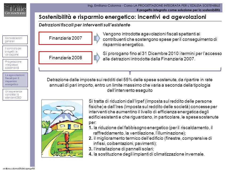 Sostenibilità e risparmio energetico: incentivi ed agevolazioni Detrazioni fiscali per interventi sullesistente Finanziaria 2007 Vengono introdotte ag