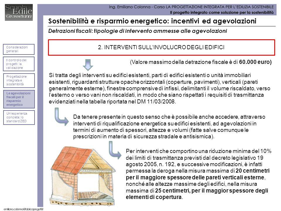 Detrazioni fiscali: tipologie di intervento ammesse alle agevolazioni Si tratta degli interventi su edifici esistenti, parti di edifici esistenti o un