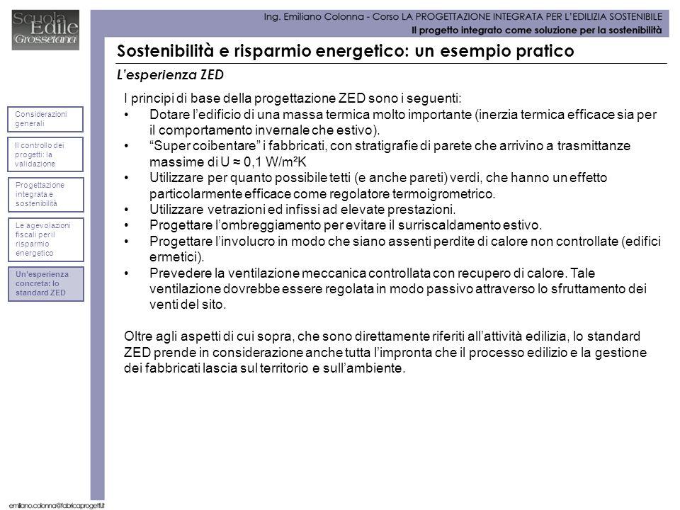 Lesperienza ZED Sostenibilità e risparmio energetico: un esempio pratico I principi di base della progettazione ZED sono i seguenti: Dotare ledificio