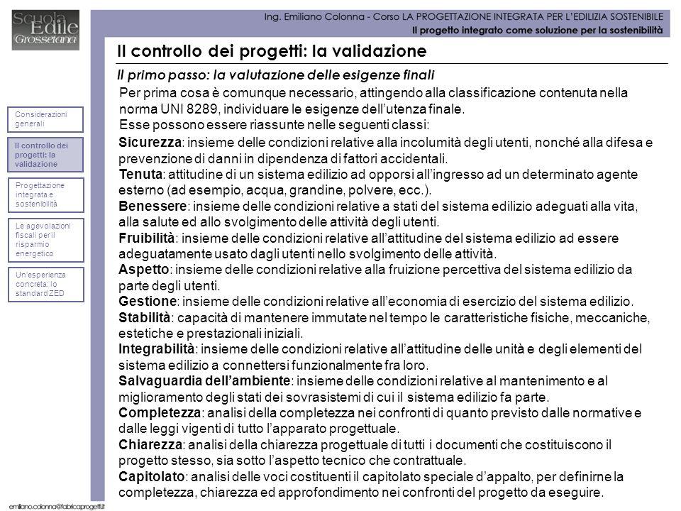 Il primo passo: la valutazione delle esigenze finali Per prima cosa è comunque necessario, attingendo alla classificazione contenuta nella norma UNI 8