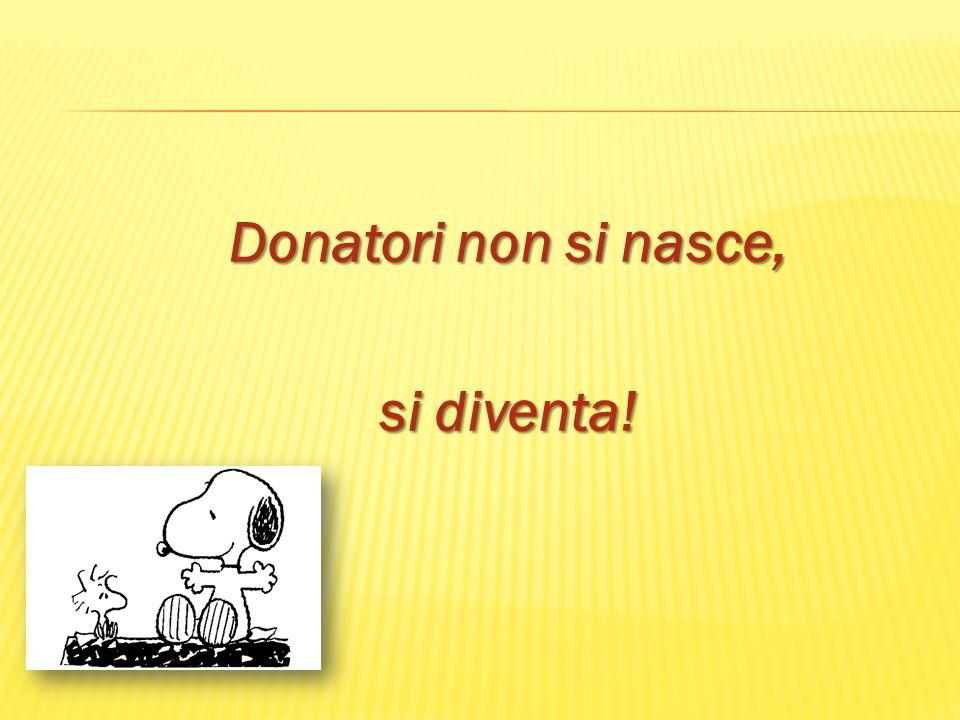 Donatori non si nasce, si diventa!