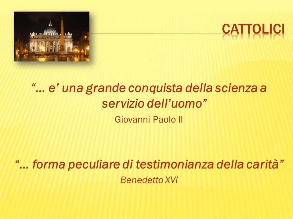 … e una grande conquista della scienza a servizio delluomo Giovanni Paolo II … forma peculiare di testimonianza della carità Benedetto XVI