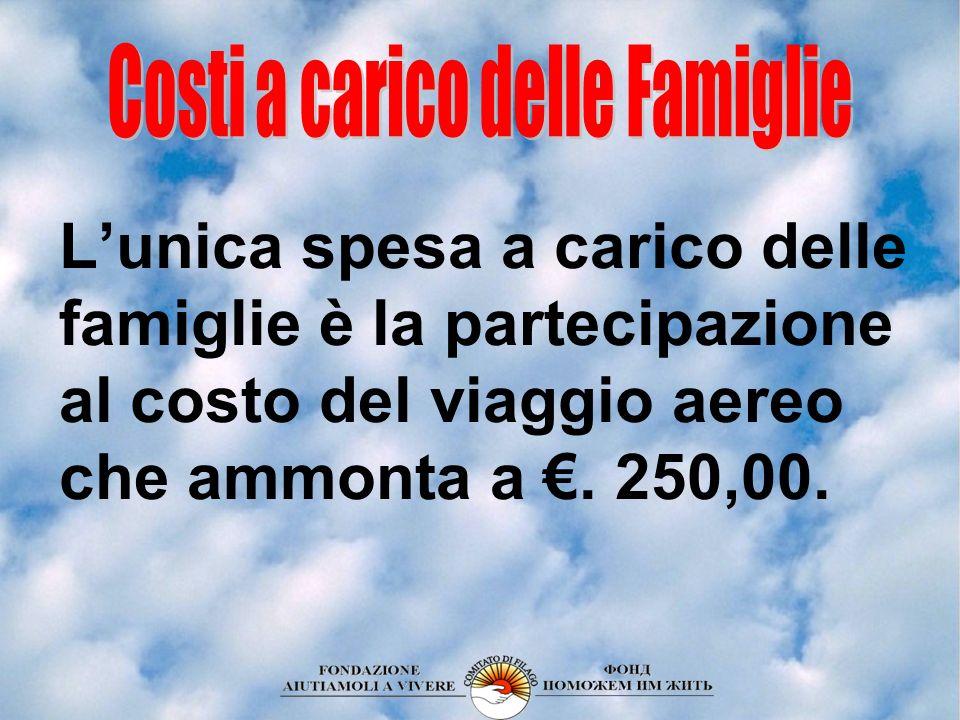 Lunica spesa a carico delle famiglie è la partecipazione al costo del viaggio aereo che ammonta a. 250,00.