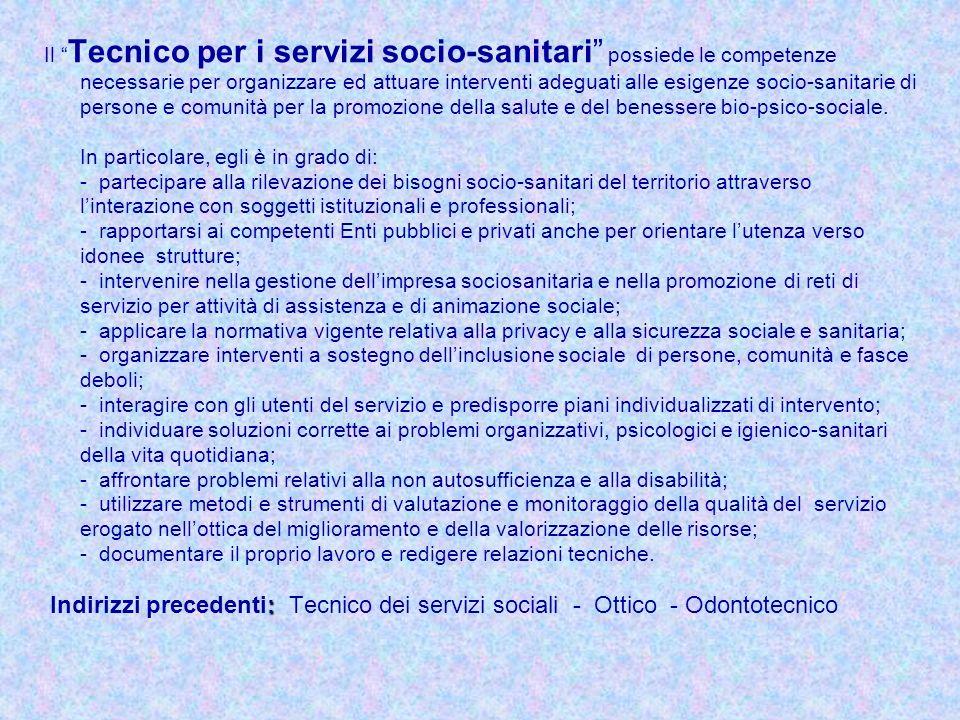 Il Tecnico per i servizi socio-sanitari possiede le competenze necessarie per organizzare ed attuare interventi adeguati alle esigenze socio-sanitarie