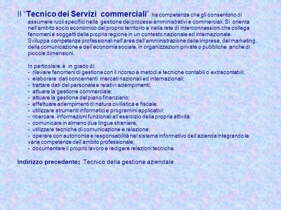 Il Tecnico dei Servizi commerciali ha competenze che gli consentono di assumere ruoli specifici nella gestione dei processi amministrativi e commercia