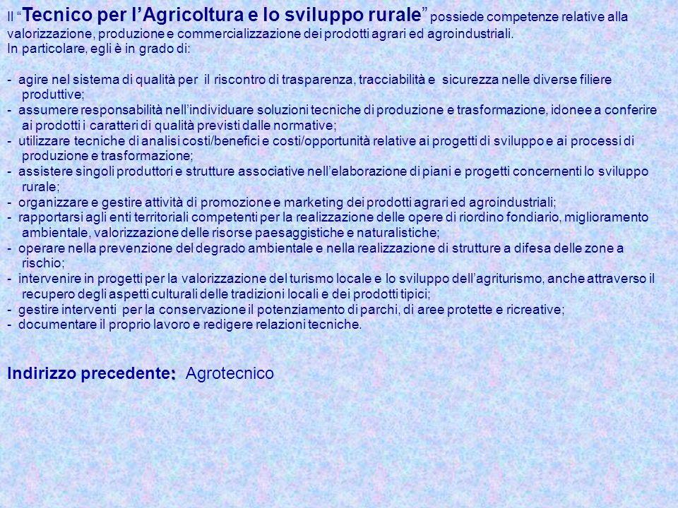 Il Tecnico per lAgricoltura e lo sviluppo rurale possiede competenze relative alla valorizzazione, produzione e commercializzazione dei prodotti agrar