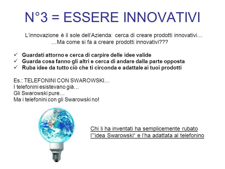 N°3 = ESSERE INNOVATIVI Linnovazione è il sole dellAzienda: cerca di creare prodotti innovativi… …Ma come si fa a creare prodotti innovativi .