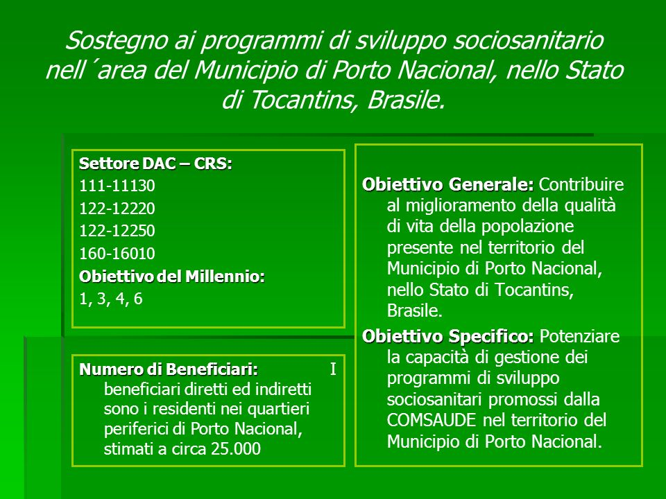 Obiettivo Generale: Obiettivo Generale: Contribuire al miglioramento della qualità di vita della popolazione presente nel territorio del Municipio di