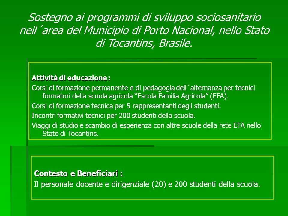 Contesto e Beneficiari : Il personale docente e dirigenziale (20) e 200 studenti della scuola. Attività di educazione : Corsi di formazione permanente