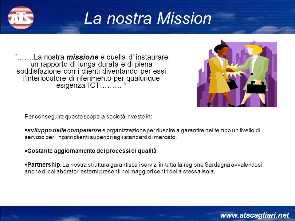 www.atscagliari.net …….La nostra missione è quella d instaurare un rapporto di lunga durata e di piena soddisfazione con i clienti diventando per essi