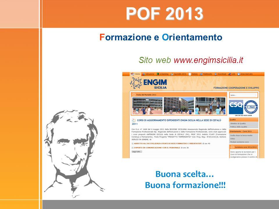 POF 2013 Buona scelta… Buona formazione!!! C.F.P. ARTIGIANELLI DI GIORGIO DI CEFALU Formazione e Orientamento Sito web www.engimsicilia.it
