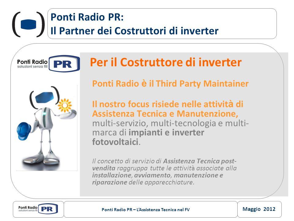 Maggio 2012 Ponti Radio PR – LAssistenza Tecnica nel FV Ponti Radio PR: Il Partner dei Costruttori di inverter Ponti Radio è il Third Party Maintainer