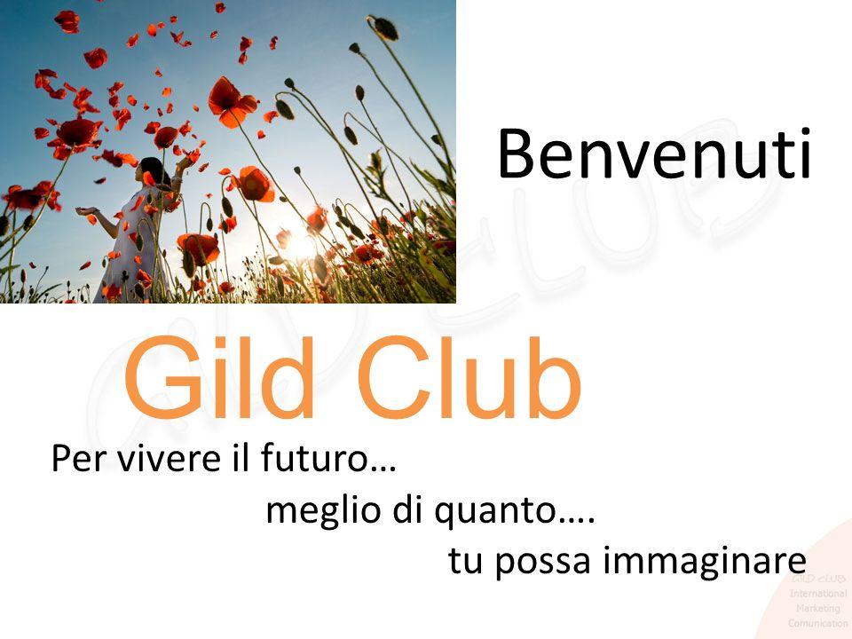 Benvenuti Gild Club Per vivere il futuro… meglio di quanto…. tu possa immaginare