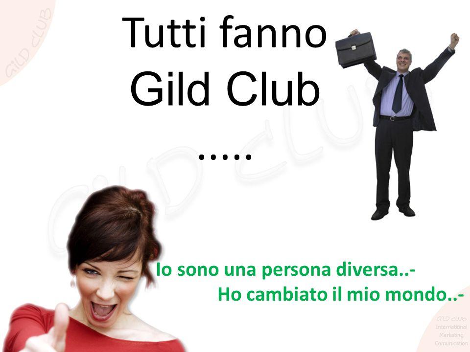 Tutti fanno Gild Club..... Io sono una persona diversa..- Ho cambiato il mio mondo..-