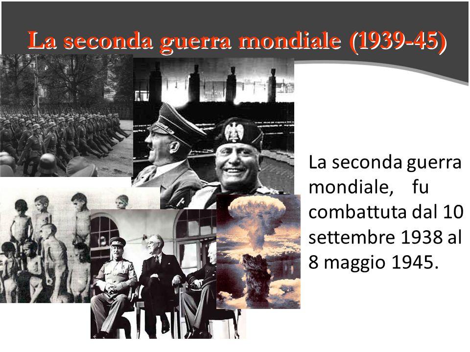 La seconda guerra mondiale (1939-45) La seconda guerra mondiale, fu combattuta dal 10 settembre 1938 al 8 maggio 1945.
