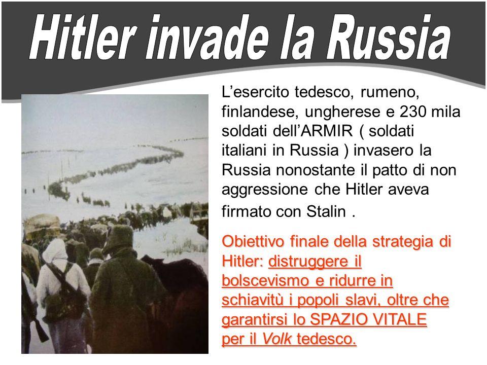Lesercito tedesco, rumeno, finlandese, ungherese e 230 mila soldati dellARMIR ( soldati italiani in Russia ) invasero la Russia nonostante il patto di non aggressione che Hitler aveva firmato con Stalin.