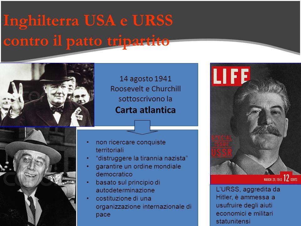 Inghilterra USA e URSS contro il patto tripartito 14 agosto 1941 Roosevelt e Churchill sottoscrivono la Carta atlantica non ricercare conquiste territ