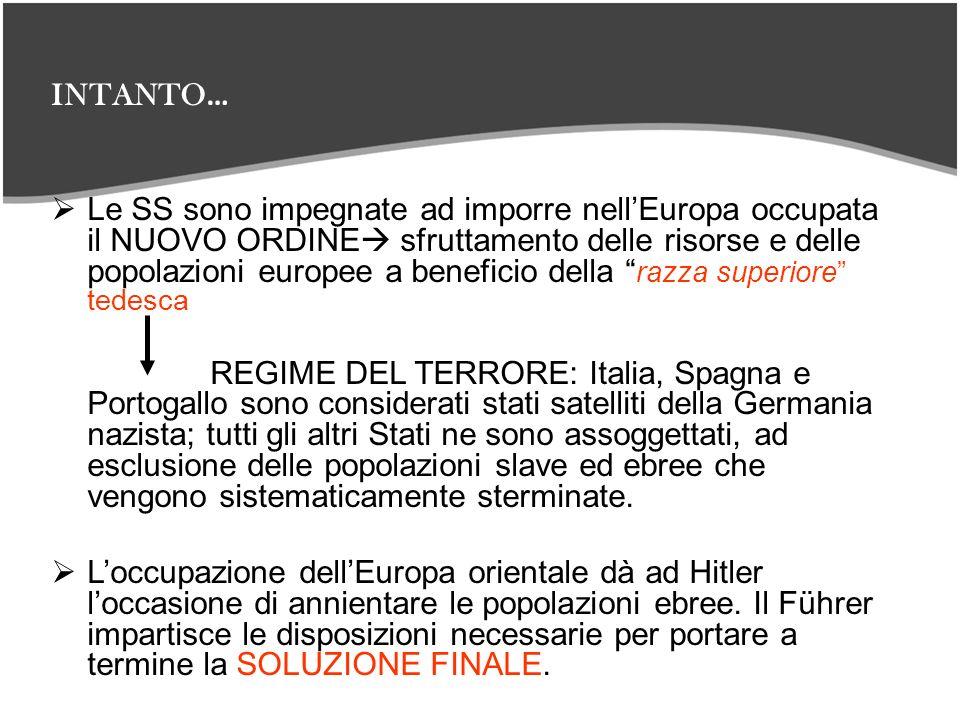 INTANTO … Le SS sono impegnate ad imporre nellEuropa occupata il NUOVO ORDINE sfruttamento delle risorse e delle popolazioni europee a beneficio della
