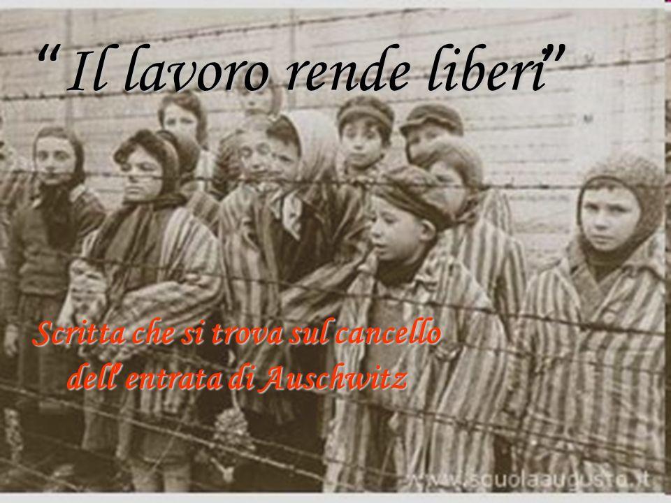 Il lavoro rende liberi Il lavoro rende liberi Scritta che si trova sul cancello dell entrata di Auschwitz