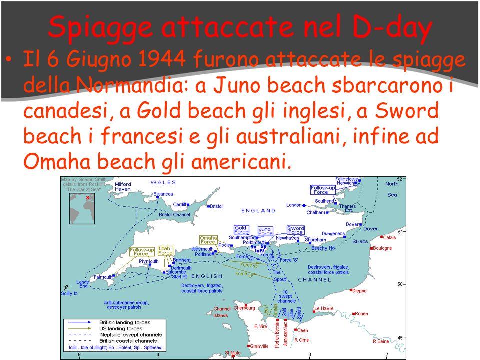 Spiagge attaccate nel D-day Il 6 Giugno 1944 furono attaccate le spiagge della Normandia: a Juno beach sbarcarono i canadesi, a Gold beach gli inglesi, a Sword beach i francesi e gli australiani, infine ad Omaha beach gli americani.