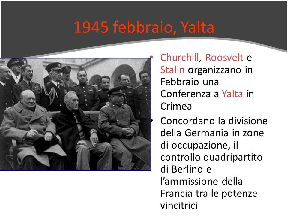 1945 febbraio, Yalta Churchill, Roosvelt e Stalin organizzano in Febbraio una Conferenza a Yalta in Crimea Concordano la divisione della Germania in z