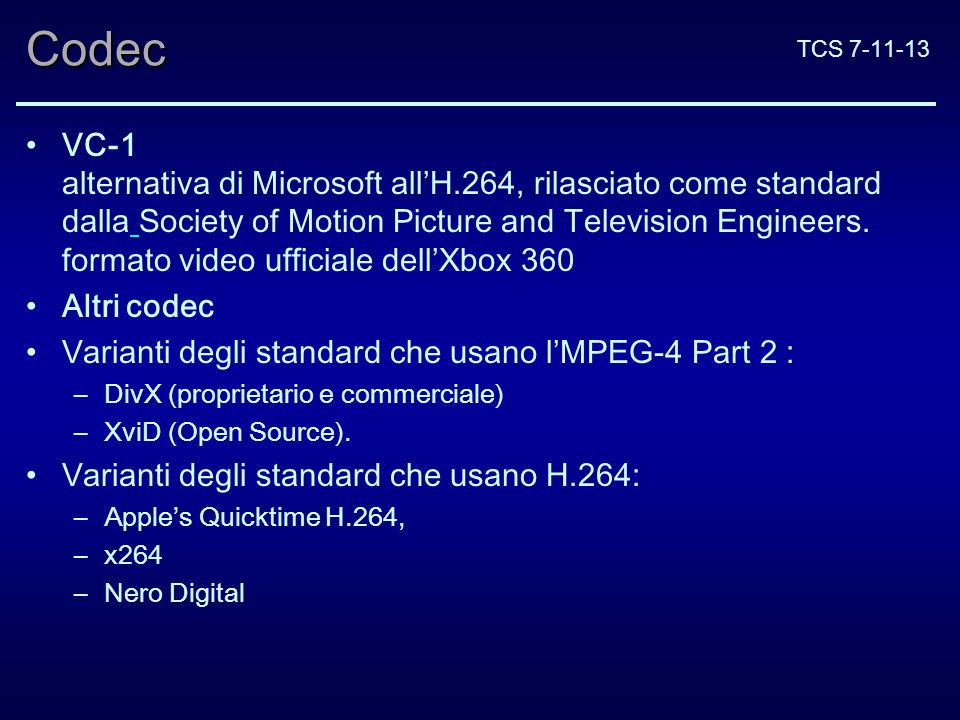 TCS 7-11-13Codec VC-1 alternativa di Microsoft allH.264, rilasciato come standard dalla Society of Motion Picture and Television Engineers. formato vi