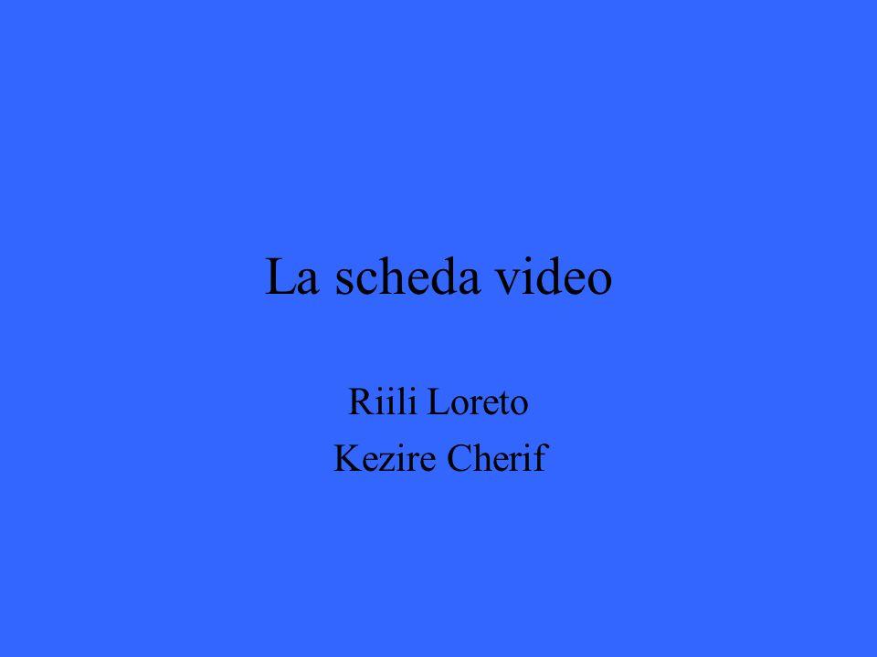 La scheda video Riili Loreto Kezire Cherif