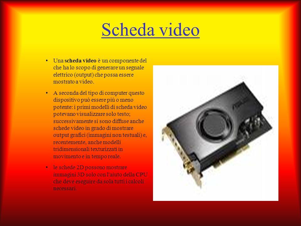 Scheda video Una scheda video è un componente del che ha lo scopo di generare un segnale elettrico (output) che possa essere mostrato a video. A secon