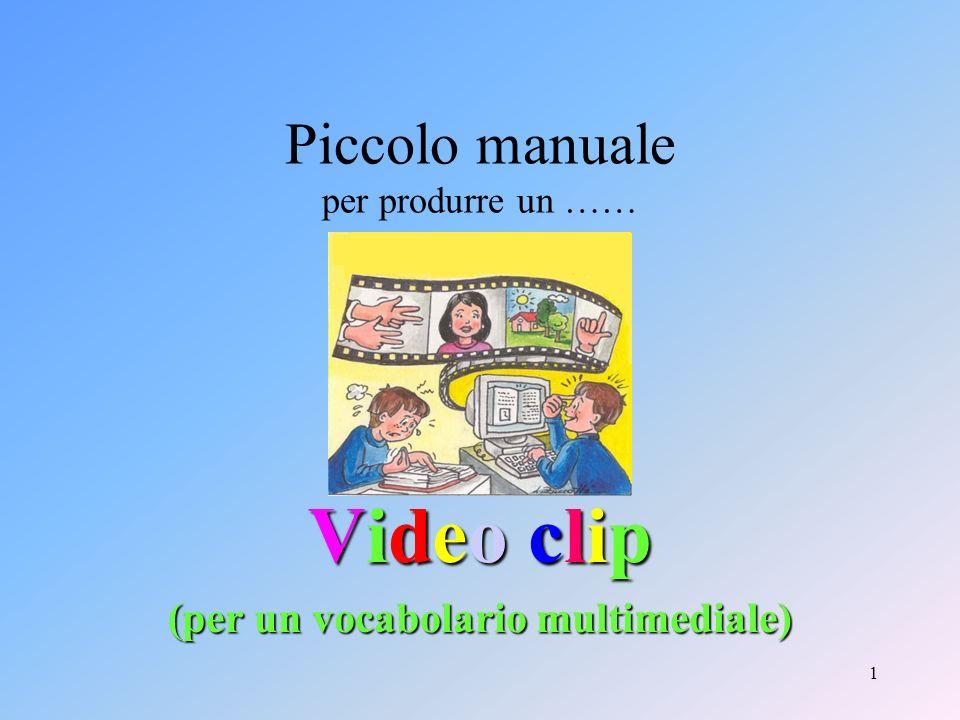 1 Piccolo manuale per produrre un …… Video clip (per un vocabolario multimediale)